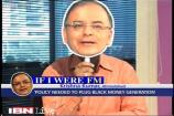 'If I were FM, will draft policy to plug in black money generation'