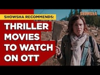 Showsha Recommends: Thriller Movies On OTT | Showsha