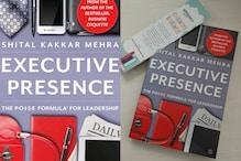 Hone Your Leadership Skills To Perfection With 'Executive Presence' By Shital Kakkar Mehra
