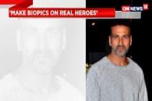 Make Biopic On Real Heroes: Akshay Kumar