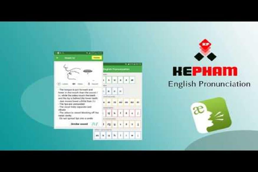 English Pronunciation (KEPHAM) या अॅपमुळे इंग्लिश शब्दांचा योग्य उच्चार तुम्हाला कळू शकतो. काही इंग्लिश टाॅपिक्स शॉर्ट वॉवेल, लॉन्ग वॉवेल, डबल वॉवेल साउंड्स, वॉयस्ड कॉन्सोनेंट्स यात आहेत. शिवाय उच्चार करताना जिभ कशी ठेवायची हेही सांगितलं जातं.
