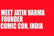 Watch: Meet Jatin Varma, founder of Comic Con India