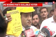 PK Warns Pakistan's Gullible Voter